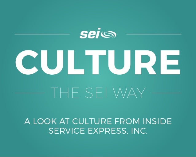 CULTURE THE SEI WAY A LOOK AT CULTURE FROM INSIDE SERVICE EXPRESS, INC.