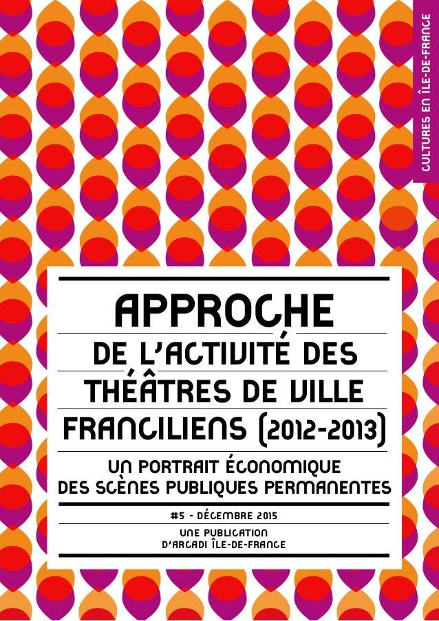 Approche de l'activité des théâtres de ville franciliens (2012-2013) Un portrait économique des scènes publiques permanent...
