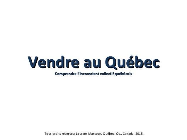 Vendre au QuébecVendre au QuébecComprendre l'inconscient collectif québécoisComprendre l'inconscient collectif québécois T...
