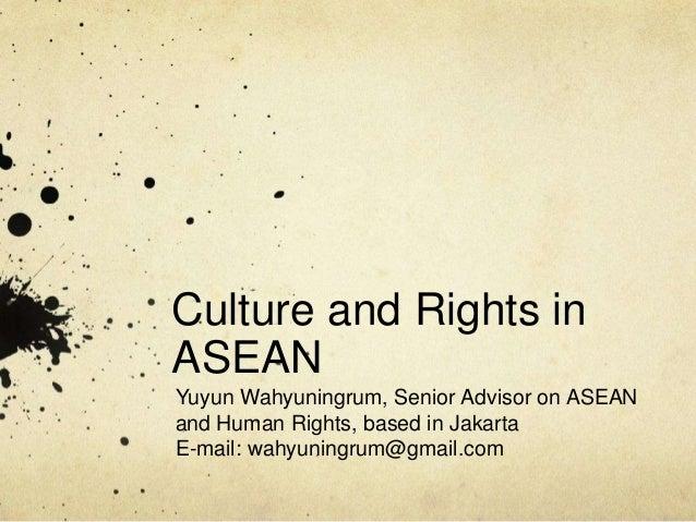 Culture and Rights in ASEAN Yuyun Wahyuningrum, Senior Advisor on ASEAN and Human Rights, based in Jakarta E-mail: wahyuni...