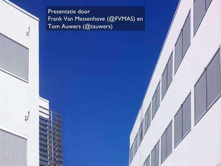 Presentatie door  Frank Van Massenhove (@FVMAS) en Tom Auwers (@tauwers)