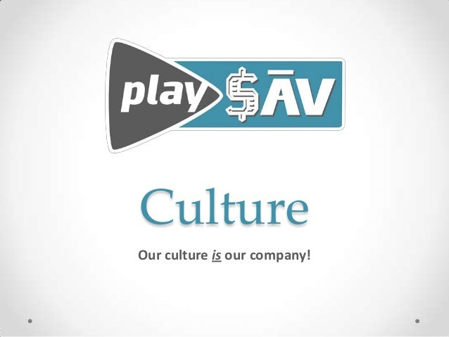 Culture Our culture is our company!