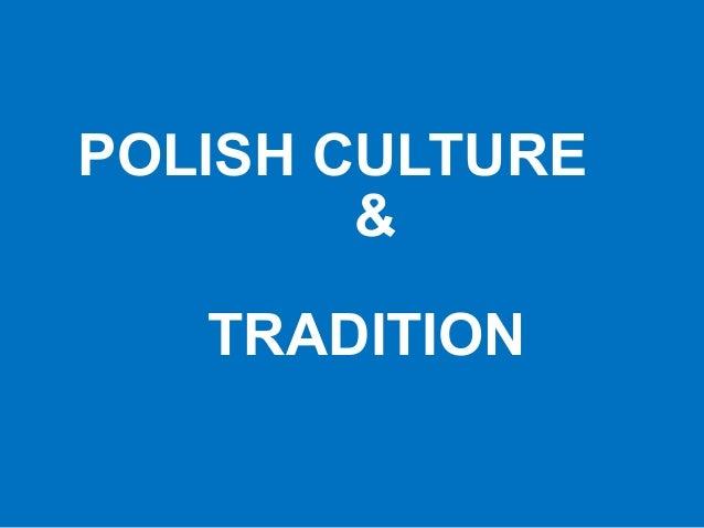 POLISH CULTURE        &   TRADITION