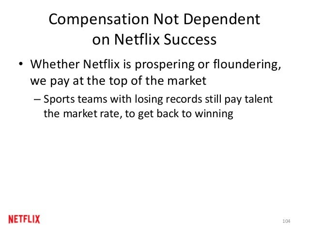 Compensation Not Dependent on Netflix Success • Whether Netflix is prospering or floundering, we pay at the top of the mar...