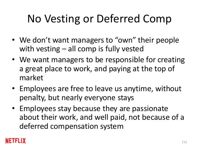 "No Vesting or Deferred Comp • We don't want managers to ""own"" their people with vesting – all comp is fully vested • We wa..."