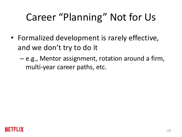 "Career ""Planning"" Not for Us • Formalized development is rarely effective, and we don't try to do it – e.g., Mentor assign..."