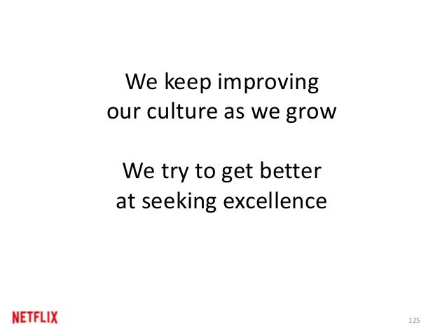 We keep improving our culture as we grow We try to get better at seeking excellence 125