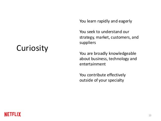 13 Curiosity You learn rapidly and eagerly You seek to understand our strategy, market, customers, and suppliers You are b...