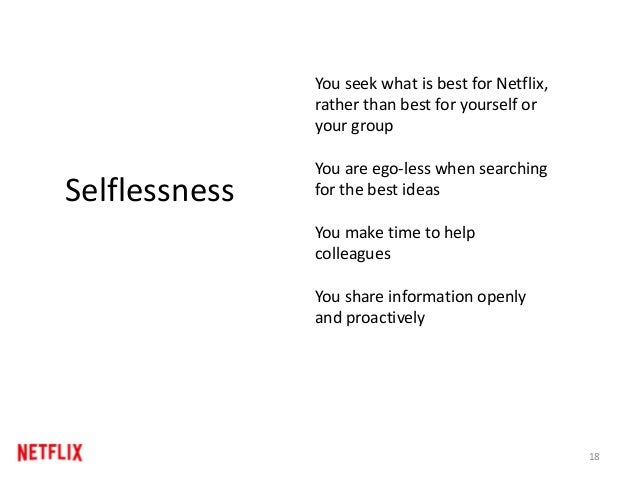 18 Selflessness You seek what is best for Netflix, rather than best for yourself or your group You are ego-less when searc...