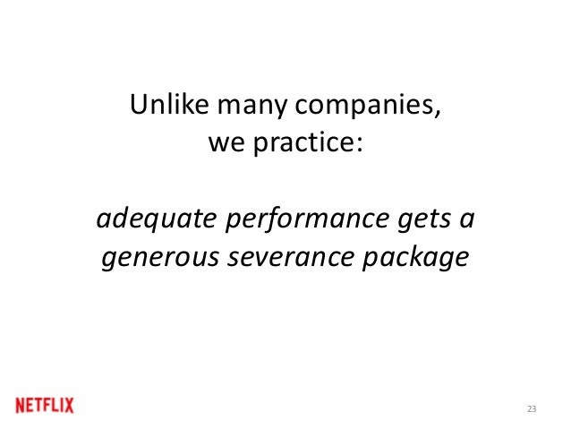 Unlike many companies, we practice: adequate performance gets a generous severance package 23