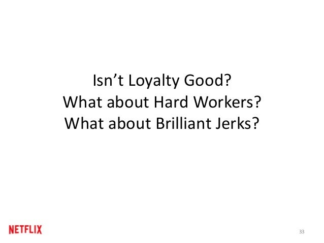 Loyalty is Good • Loyalty is good as a stabilizer • People who have been stars for us, and hit a bad patch, get a near ter...