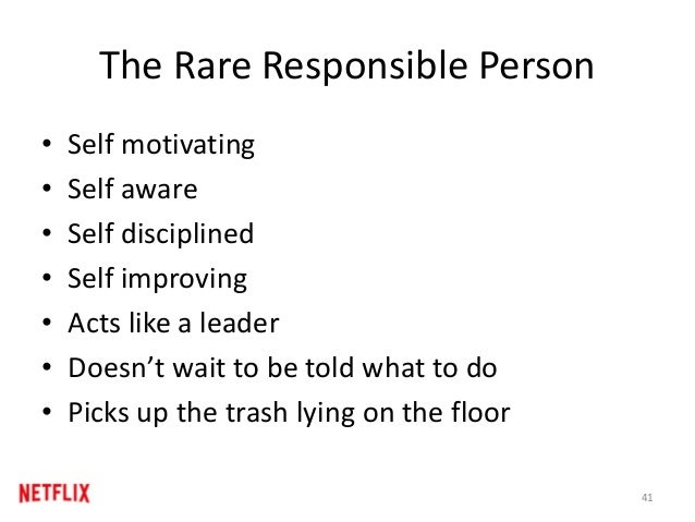 The Rare Responsible Person • Self motivating • Self aware • Self disciplined • Self improving • Acts like a leader • Does...