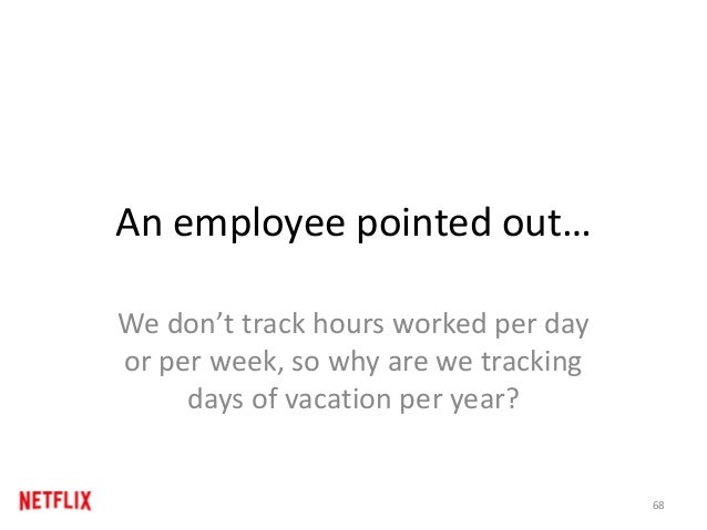 An employee pointed out… We don't track hours worked per day or per week, so why are we tracking days of vacation per year...