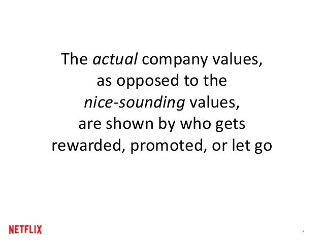 The actual company values, as opposed to the nice-sounding values, are shown by who gets rewarded, promoted, or let go 7