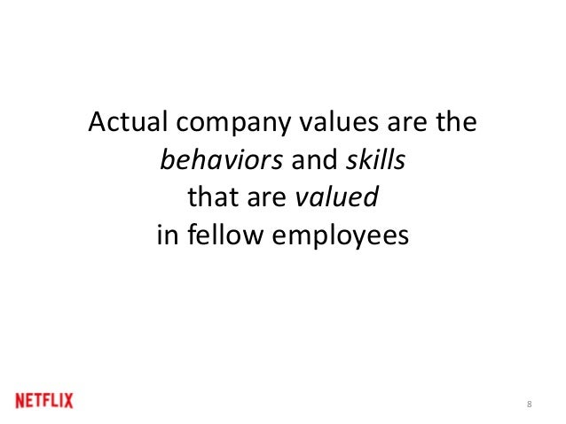 At Netflix, we particularly value the following nine behaviors and skills in our colleagues… …meaning we hire and promote ...