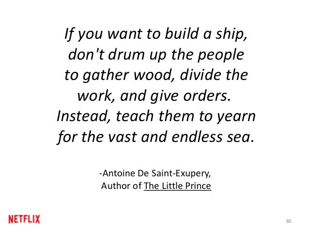 If you want to build a ship, don't drum up the people to gather wood, divide the work, and give orders. Instead, teach the...