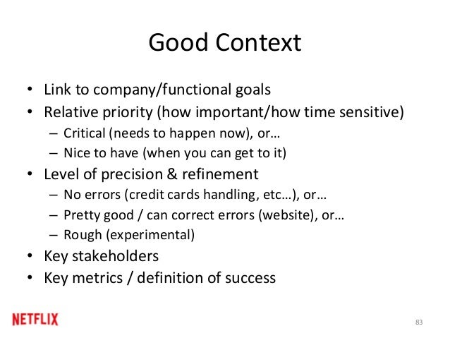 Good Context • Link to company/functional goals • Relative priority (how important/how time sensitive) – Critical (needs t...