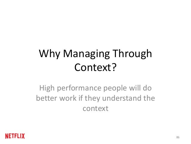 Why Managing Through Context? High performance people will do better work if they understand the context 86