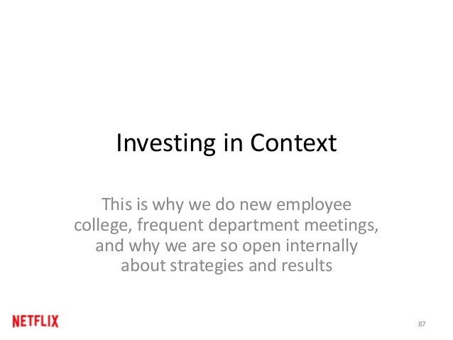 Investing in Context This is why we do new employee college, frequent department meetings, and why we are so open internal...