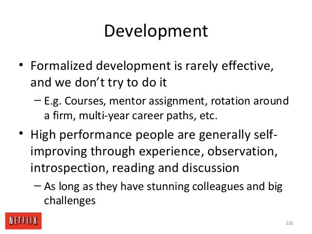 Development • Formalized development is rarely effective, and we don't try to do it – E.g. Courses, mentor assignment, rot...