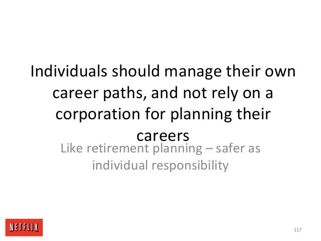 Individuals should manage their own career paths, and not rely on a corporation for planning their careers Like retirement...