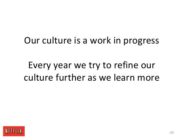 Our culture is a work in progress Every year we try to refine our culture further as we learn more 129