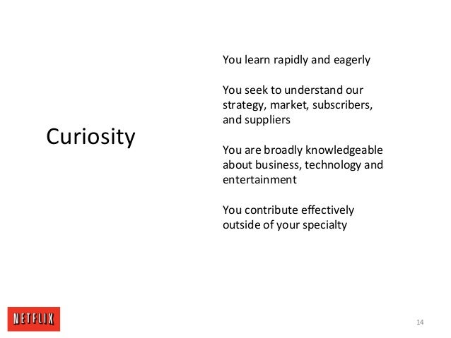14 Curiosity You learn rapidly and eagerly You seek to understand our strategy, market, subscribers, and suppliers You are...