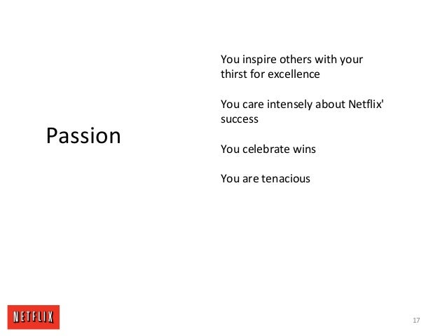 17 Passion You inspire others with your thirst for excellence You care intensely about Netflix' success You celebrate wins...
