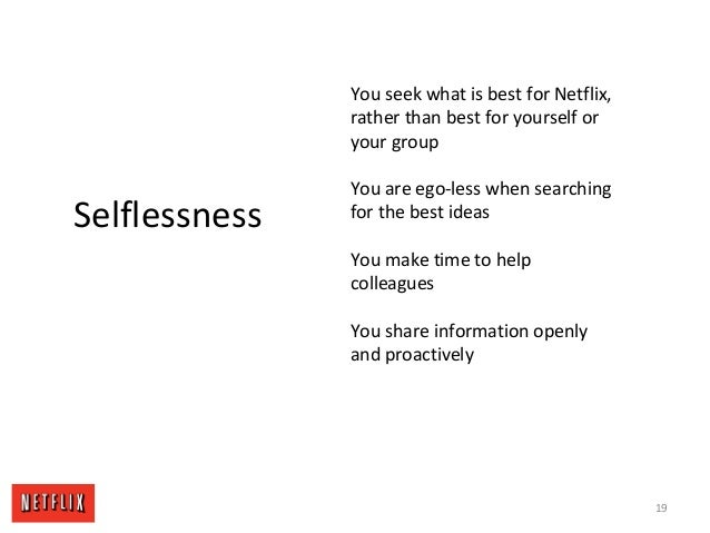 19 Selflessness You seek what is best for Netflix, rather than best for yourself or your group You are ego-less when searc...