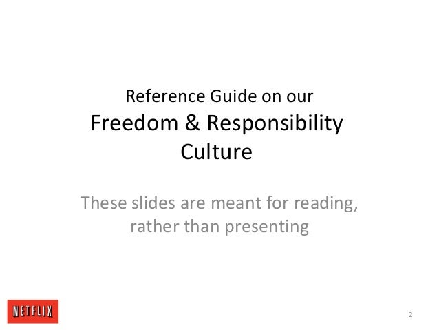 Reference Guide on our Freedom & Responsibility Culture These slides are meant for reading, rather than presenting 2