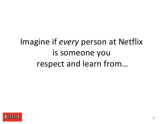 Imagine if every person at Netflix is someone you respect and learn from… 24