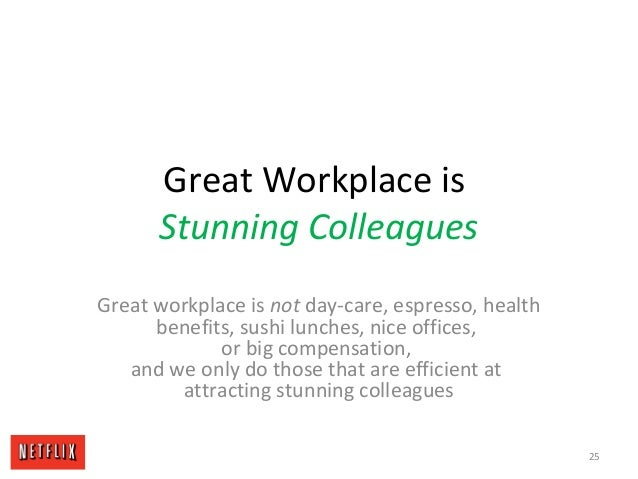 Great Workplace is Stunning Colleagues Great workplace is not day-care, espresso, health benefits, sushi lunches, nice off...