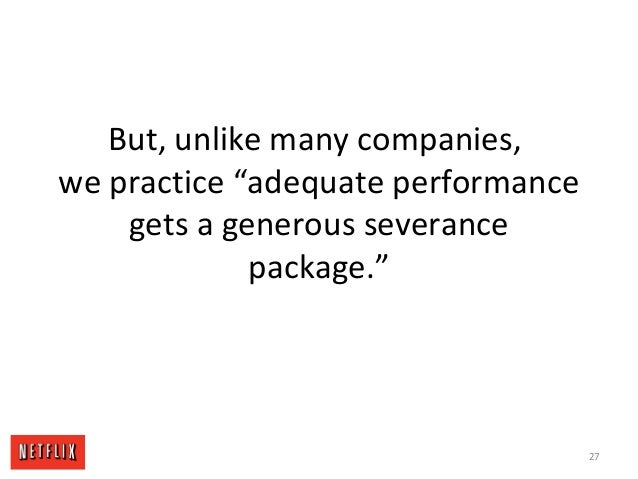 "But, unlike many companies, we practice ""adequate performance gets a generous severance package."" 27"