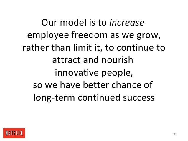 Our model is to increase employee freedom as we grow, rather than limit it, to continue to attract and nourish innovative ...