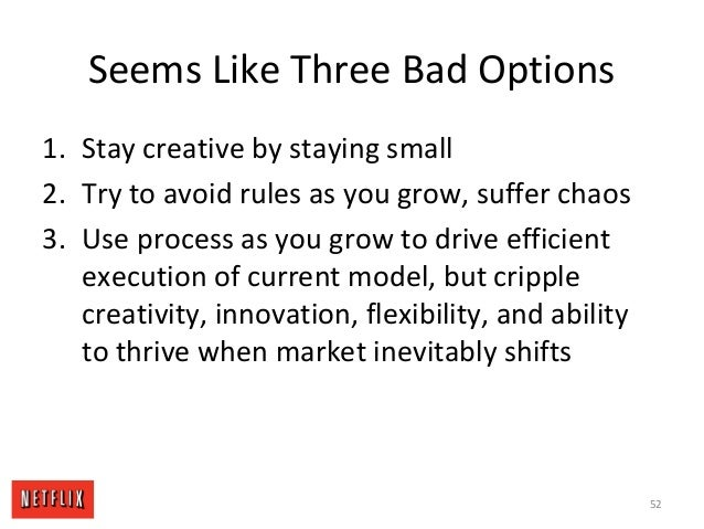Seems Like Three Bad Options 1. Stay creative by staying small 2. Try to avoid rules as you grow, suffer chaos 3. Use proc...