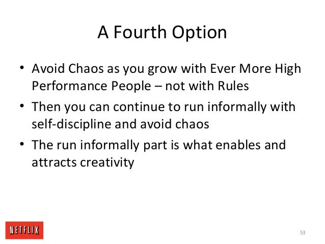 A Fourth Option • Avoid Chaos as you grow with Ever More High Performance People – not with Rules • Then you can continue ...
