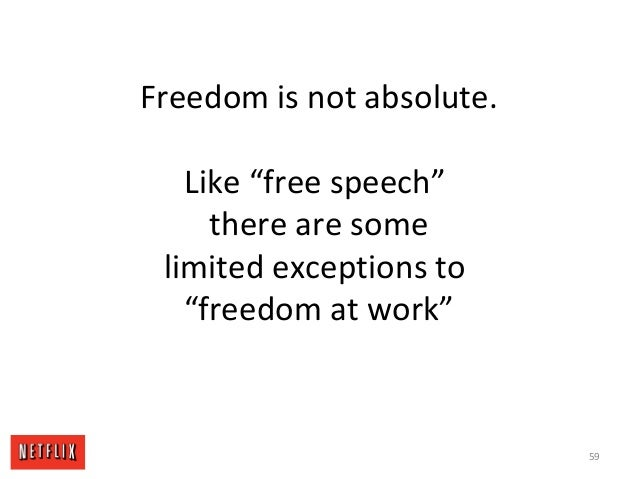 "Freedom is not absolute. Like ""free speech"" there are some limited exceptions to ""freedom at work"" 59"