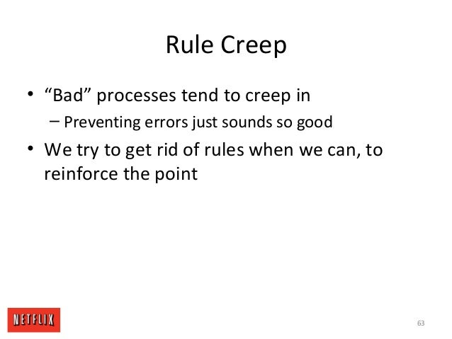 """Rule Creep • """"Bad"""" processes tend to creep in – Preventing errors just sounds so good • We try to get rid of rules when we..."""