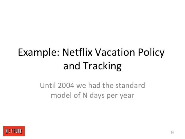 Example: Netflix Vacation Policy and Tracking Until 2004 we had the standard model of N days per year 64
