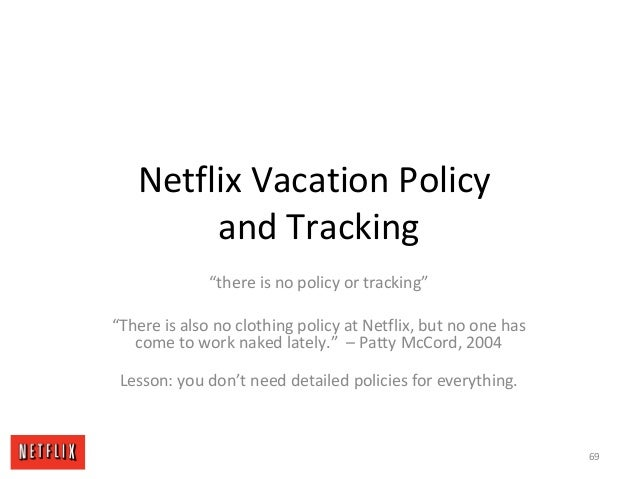 "Netflix Vacation Policy and Tracking ""there is no policy or tracking"" ""There is also no clothing policy at Netflix, but no..."