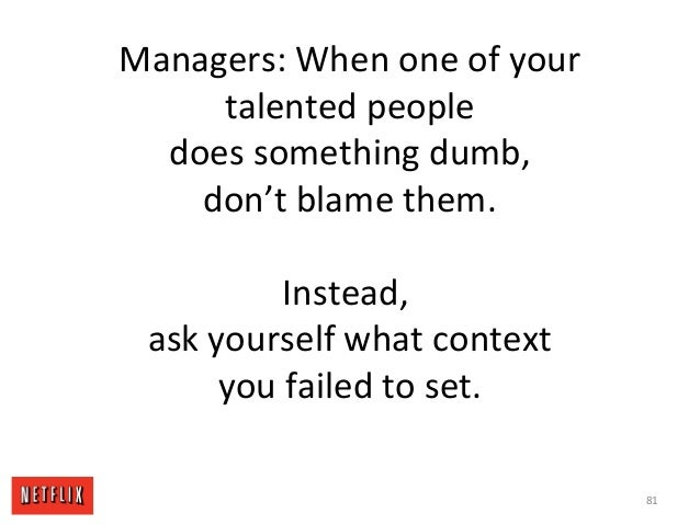 Managers: When one of your talented people does something dumb, don't blame them. Instead, ask yourself what context you f...