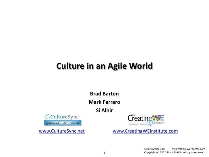 Culture in an Agile World                      Brad Barton                      Mark Ferraro                        Si Alh...