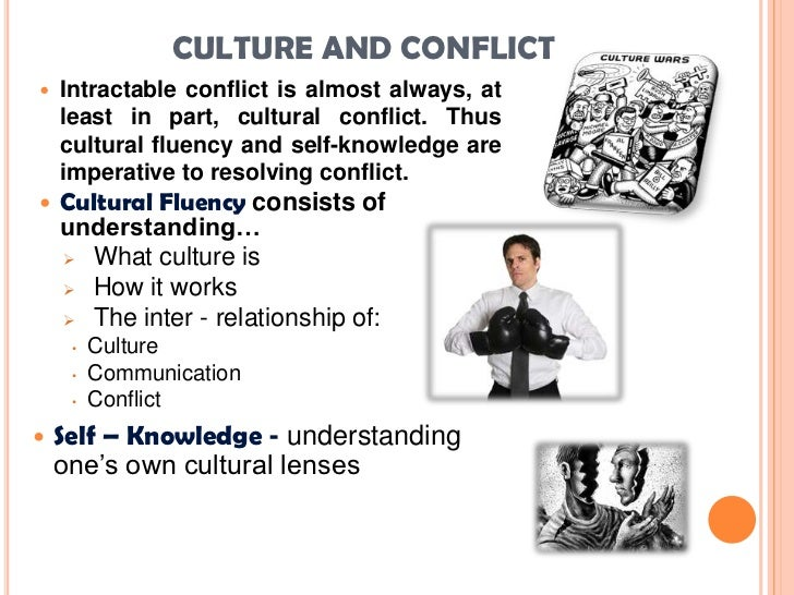 the conflict of cultures in a Culture is an essential part of conflict and conflict resolution cultures are like underground rivers that run through our lives and conflict and culture.