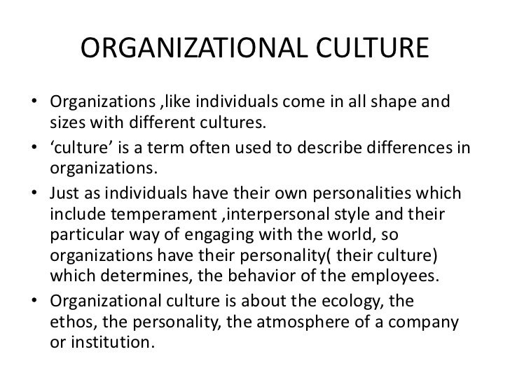 ORGANIZATIONAL CULTURE<br />Organizations ,like individuals come in all shape and sizes with different cultures. <br />'cu...