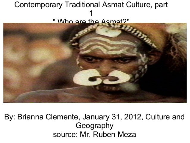 "Contemporary Traditional Asmat Culture, part 1 "" Who are the Asmat?"" By: Brianna Clemente, January 31, 2012, Culture and G..."