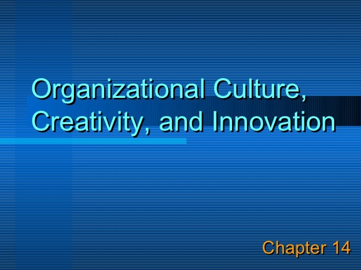 Organizational Culture,Creativity, and Innovation                   Chapter 14
