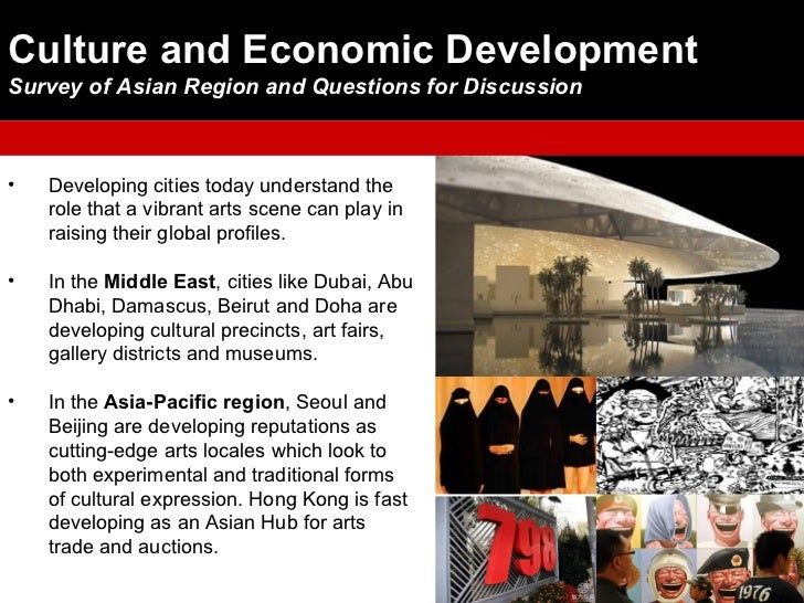 Culture and Economic DevelopmentSurvey of Asian Region and Questions for Discussion•   Developing cities today understand ...