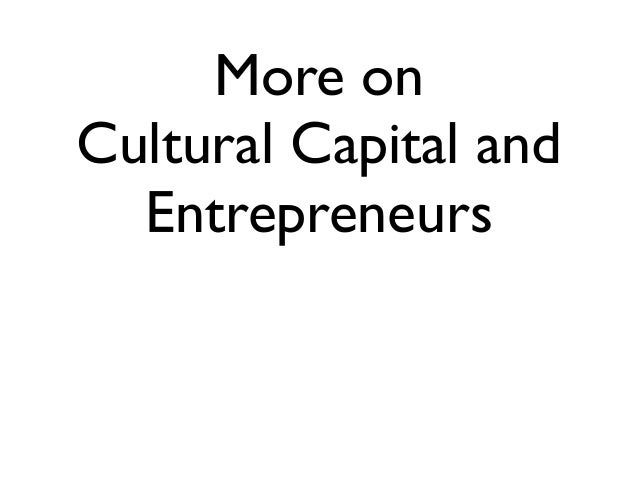More on Cultural Capital and Entrepreneurs