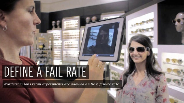 48 DEFINE A FAIL RATE Nordstrom labs retail experiments are allowed an 80% failure rate