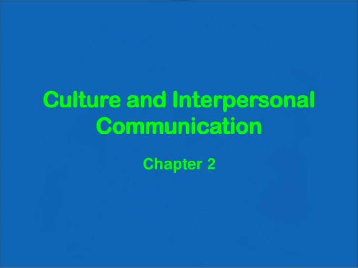 Culture and Interpersonal Communication<br />Chapter 2<br />